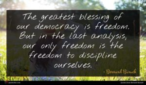 Bernard Baruch quote : The greatest blessing of ...