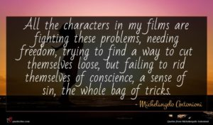 Michelangelo Antonioni quote : All the characters in ...
