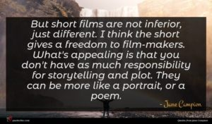 Jane Campion quote : But short films are ...