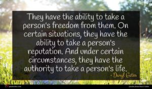 Daryl Gates quote : They have the ability ...