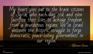 Shimon Peres quote : My heart goes out ...