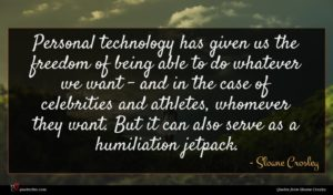 Sloane Crosley quote : Personal technology has given ...