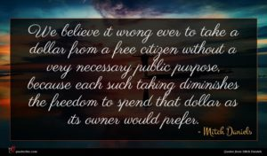 Mitch Daniels quote : We believe it wrong ...