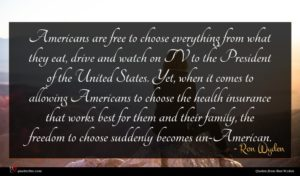 Ron Wyden quote : Americans are free to ...