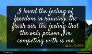 Wilma Rudolph quote : I loved the feeling ...
