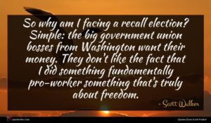 Scott Walker quote : So why am I ...
