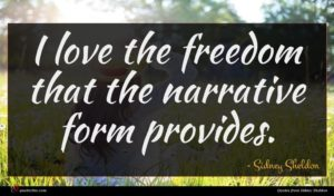 Sidney Sheldon quote : I love the freedom ...