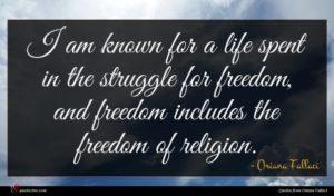 Oriana Fallaci quote : I am known for ...