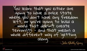 John Shelby Spong quote : You learn that you ...