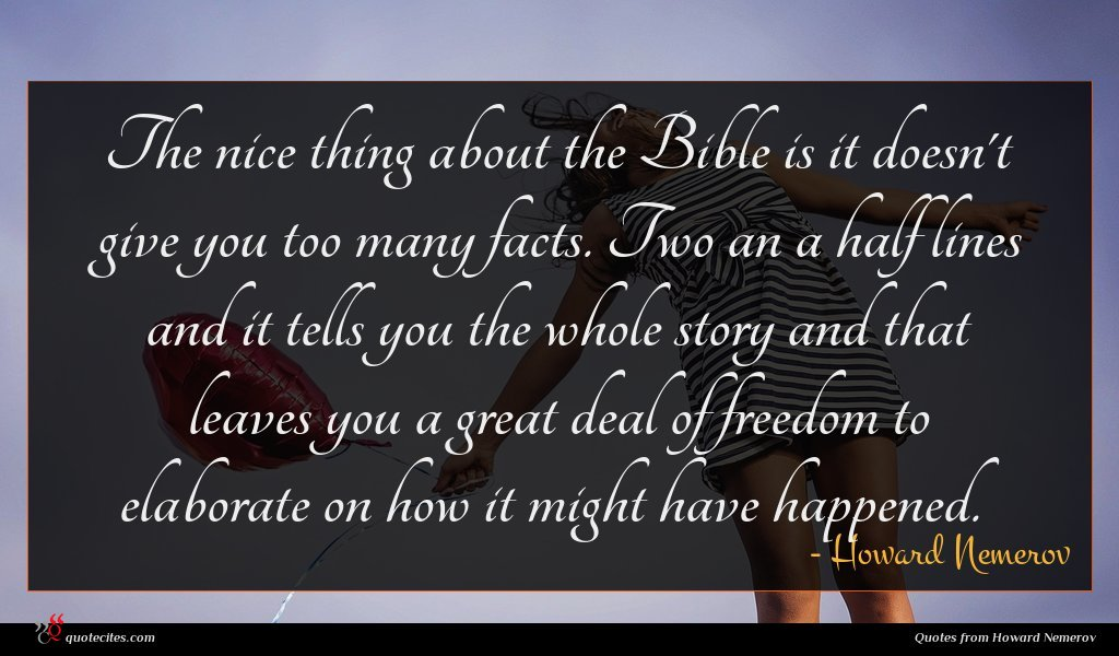 The nice thing about the Bible is it doesn't give you too many facts. Two an a half lines and it tells you the whole story and that leaves you a great deal of freedom to elaborate on how it might have happened.