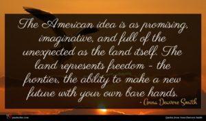 Anna Deavere Smith quote : The American idea is ...