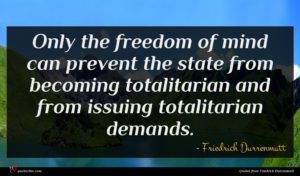 Friedrich Durrenmatt quote : Only the freedom of ...