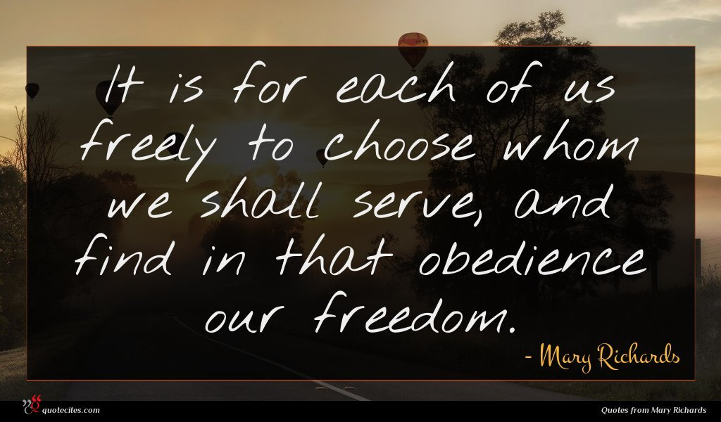 It is for each of us freely to choose whom we shall serve, and find in that obedience our freedom.