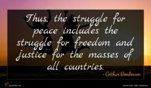 Arthur Henderson quote : Thus the struggle for ...