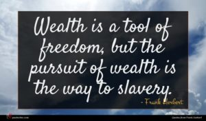 Frank Herbert quote : Wealth is a tool ...