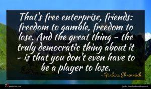 Barbara Ehrenreich quote : That's free enterprise friends ...