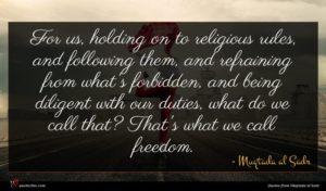 Muqtada al Sadr quote : For us holding on ...