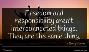 Harry Browne quote : Freedom and responsibility aren't ...