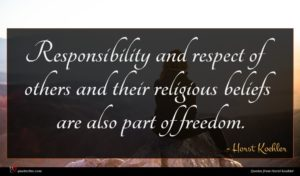 Horst Koehler quote : Responsibility and respect of ...