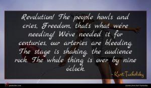 Kurt Tucholsky quote : Revolution The people howls ...