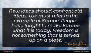Tahar Ben Jelloun quote : New ideas should confront ...