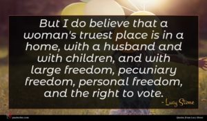 Lucy Stone quote : But I do believe ...