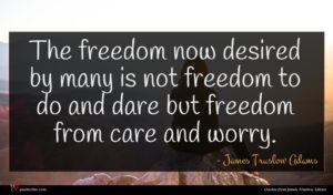James Truslow Adams quote : The freedom now desired ...