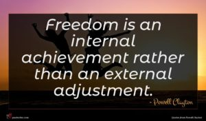 Powell Clayton quote : Freedom is an internal ...