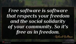 Richard Stallman quote : Free software is software ...