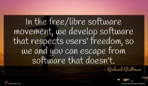 Richard Stallman quote : In the free libre ...