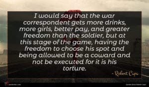 Robert Capa quote : I would say that ...