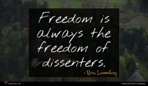 Rosa Luxemburg quote : Freedom is always the ...