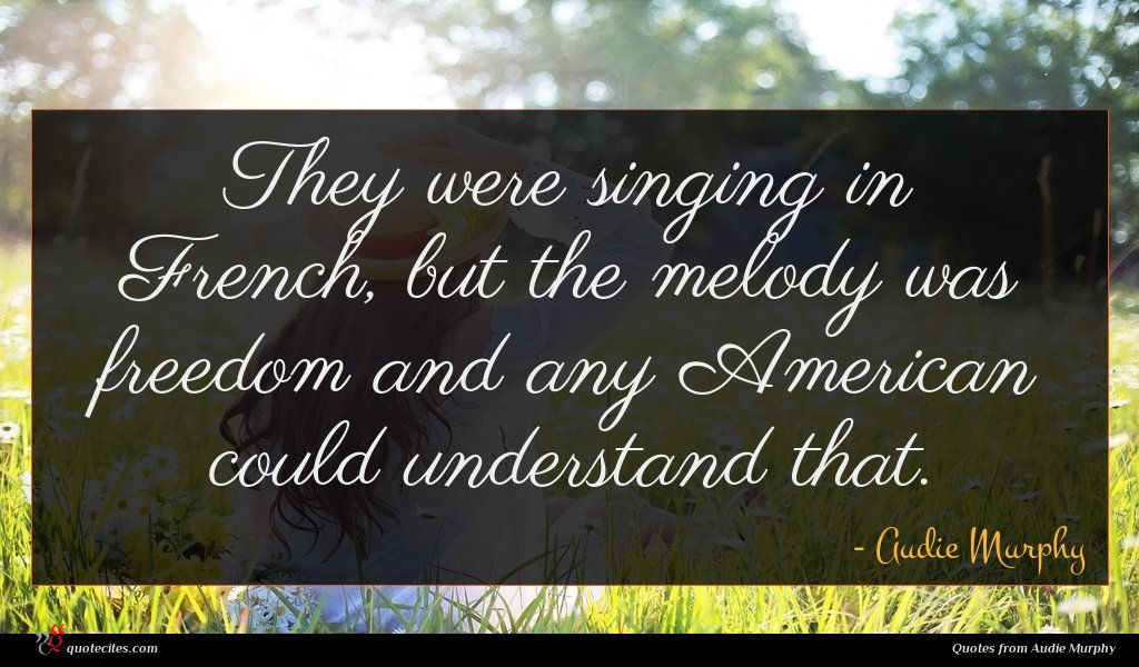 They were singing in French, but the melody was freedom and any American could understand that.
