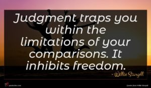 Willie Stargell quote : Judgment traps you within ...