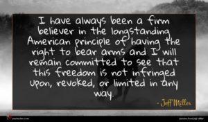 Jeff Miller quote : I have always been ...
