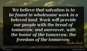 Theodor Herzl quote : We believe that salvation ...
