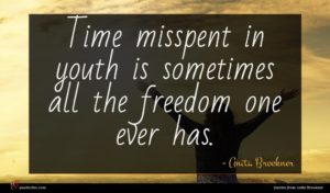 Anita Brookner quote : Time misspent in youth ...