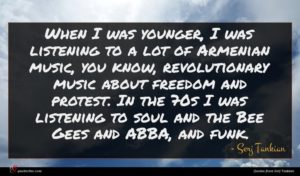 Serj Tankian quote : When I was younger ...