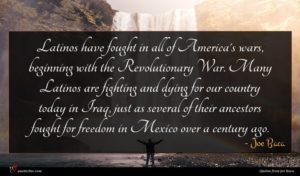 Joe Baca quote : Latinos have fought in ...