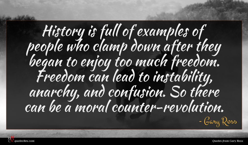 History is full of examples of people who clamp down after they began to enjoy too much freedom. Freedom can lead to instability, anarchy, and confusion. So there can be a moral counter-revolution.