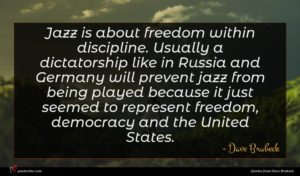 Dave Brubeck quote : Jazz is about freedom ...