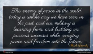 Mark Kennedy quote : This enemy of peace ...