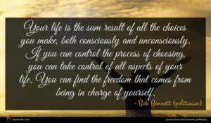 Bob Bennett (politician) quote : Your life is the ...