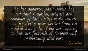 Jon Landau quote : To her audience Janis ...