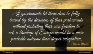 Mario Monti quote : If governments let themselves ...