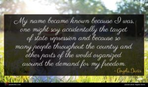 Angela Davis quote : My name became known ...