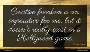 Mira Nair quote : Creative freedom is an ...