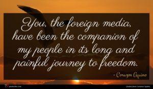 Corazon Aquino quote : You the foreign media ...