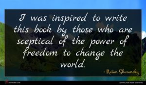 Natan Sharansky quote : I was inspired to ...