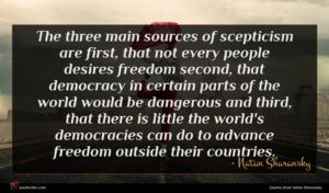 Natan Sharansky quote : The three main sources ...
